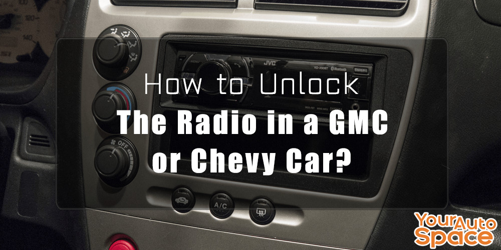 How To Unlock The Radio In A Gmc Or Chevy Car Your Auto Space